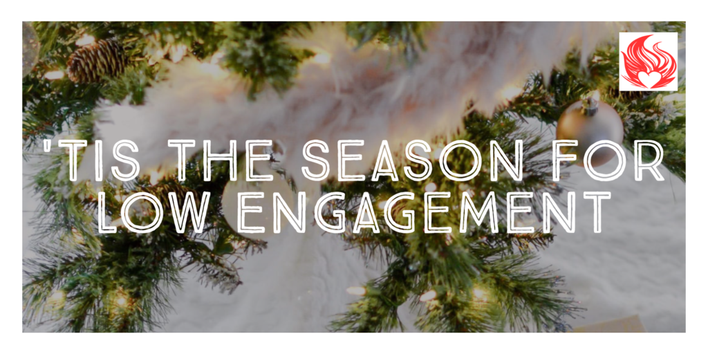 'Tis the Season for Low Engagement